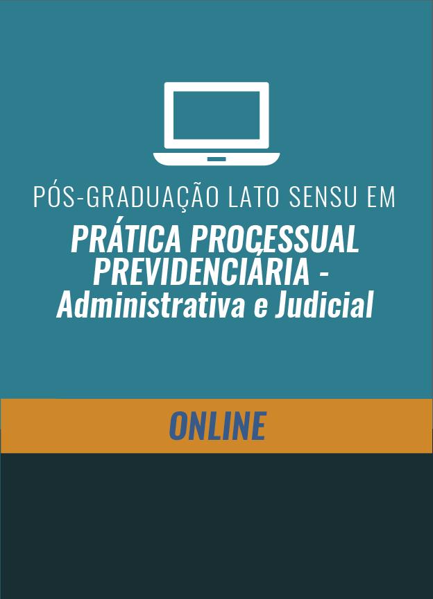 EAD -PÓS-GRADUAÇÃO - PRÁTICA PROCESSUAL PREVIDENCIÁRIA - Administrativa e Judicial - Início em Março/2018