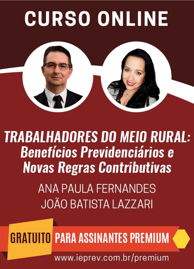 Trabalhadores do meio rural: Benefícios Previdenciários e Novas Regras Contributivas