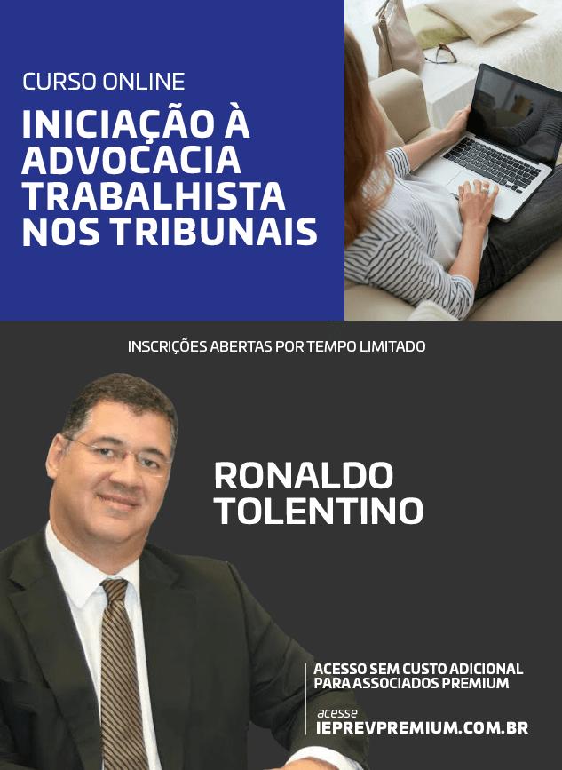 ONLINE INICIAÇÃO À ADVOCACIA TRABALHISTA NOS TRIBUNAIS - Ronaldo Tolentino