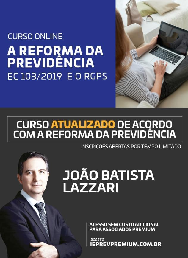 ONLINE A REFORMA DA PREVIDÊNCIA EC 103/2019 E O RGPS - João Batista Lazzari