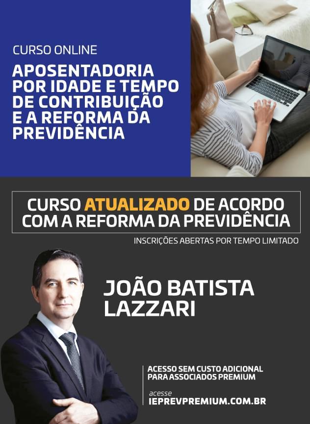 ONLINE Aposentadoria por Idade e tempo de contribuição e a Reforma da Previdência - João Batista Lazzari