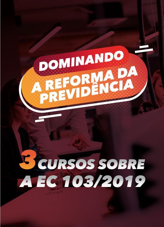 COMBO DE CURSOS - Dominando a EC 103/2019 - Reforma da Previdência